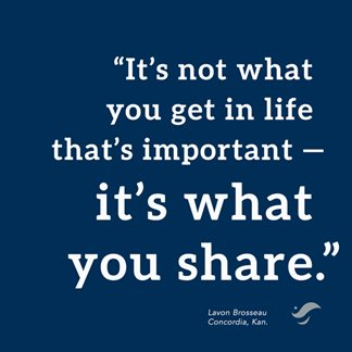 Quote by Lavon Brosseau: It's not what you get in life that's important — it's what you share.